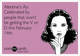 alentines-ay-celebrated-by-people-that-wont-be-getting-the-v-or-d-this-february-14th-fc51f